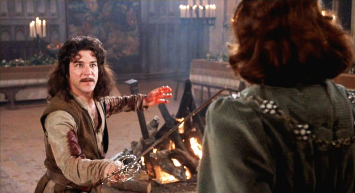 """Hello, my name is Inigo Montoya. You killed my father. Prepare to die."""